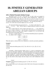 10. FINITELY GENERATED ABELIAN GROUPS §10.1. Finitely Presented Abelian Groups The group A, B, C | A4 = B2 = 1, AB = BA, AC = CA, BC = CB is an example of a finitely-presented abelian group, but one which is writt