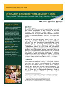 INDICATOR BASED REFORM ADVISORY (IBRA) Strengthening the Investment Climate in Latin America and the Caribbean PROJECT AT A GLANCE The IBRA in LAC aims to support client governments in Latin