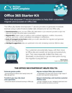 Office 365 Starter Kit Tools that empower IT service providers to help their customers migrate and succeed on Office 365 The Office 365 Starter Kit empowers IT service providers to generate immediate revenue using a suit
