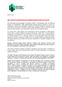 April 07, 2017  SEC SHUTS DOWN BOILER ROOM OPERATIONS IN CAVITE The Securities and Exchange Commission (SEC) in coordination with the National Bureau of Investigation (NBI) apprehended several persons caught in the act o