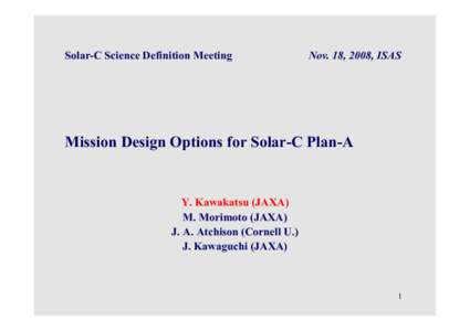 Solar-C Science Definition Meeting  Nov. 18, 2008, ISAS Mission Design Options for Solar-C Plan-A
