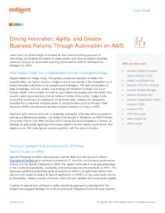 Case Study  Driving Innovation, Agility, and Greater Business Returns Through Automation on AWS Learn how one global hedge fund takes an automate everything approach to technology and enables its traders to make quicker