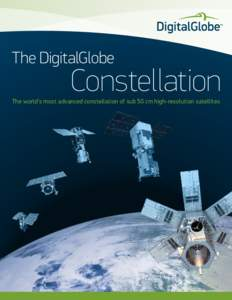The DigitalGlobe  Constellation The world's most advanced constellation of sub 50 cm high-resolution satellites
