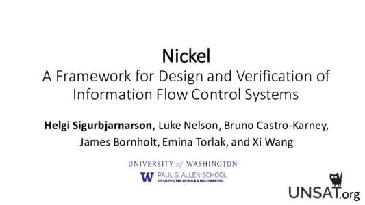 Nickel A Framework for Design and Verification of Information Flow Control Systems Helgi Sigurbjarnarson, Luke Nelson, Bruno Castro-Karney, James Bornholt, Emina Torlak, and Xi Wang