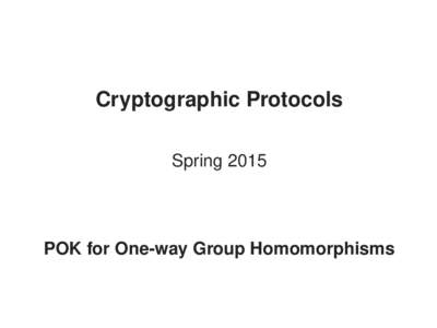 Cryptographic Protocols Spring 2015 POK for One-way Group Homomorphisms  Fiat-Shamir protocol
