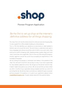 Pioneer Program Application  Be the first to set up shop at the Internet's definitive address for all things shopping. The .shop TLD is not only the natural choice for online services and shopping sites, it is also a g