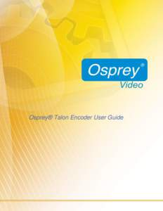 Osprey® Talon Encoder User Guide  Osprey Talon Series User Guide © 2016 Osprey Video. All rights reserved. Osprey® and SimulStream® are registered trademarks of Osprey Video. Microsoft®, Windows® is a