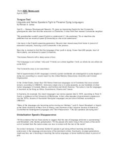 from ABC News.com April 8, 2002 Tongue-Tied Linguists and Native Speakers Fight to Preserve Dying Languages By Michael S. James