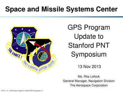 Space and Missile Systems Center GPS Program Update to Stanford PNT Symposium 13 Nov 2013