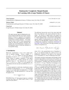Rademacher Complexity Margin Bounds for Learning with a Large Number of Classes Vitaly Kuznetsov Courant Institute of Mathematical Sciences, 251 Mercer street, New York, NY, 10012 Mehryar Mohri