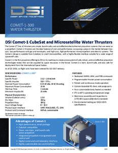 COMETWATER THRUSTER DSI Comet-1 CubeSat and Microsatellite Water Thrusters The Comet-1™ line of thrusters are simple, launch-safe, and cost-effective electrothermal propulsion systems that use water as a propel