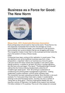 Business as a Force for Good: The New Norm Thu, :25 Marga Hoek, CEO, Sustainable Business Association Every entrepreneur should want to improve the world. Those that do not,