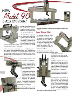 The Model 90 is a new 5-axis CNC router from Thermwood. It targets high speed trimming of three-dimensional parts, and incorporates many new technical developments. The Model 90 was designed using state-of-the-art techno