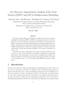 New Resource Augmentation Analysis of the Total Stretch of SRPT and SJF in Multiprocessor Scheduling Wun-Tat Chan1 Tak-Wah Lam1 Kin-Shing Liu1 Prudence W.H. Wong2 1  Department of Computer Science, University of Hong Kon