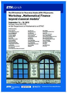 """The ETH Institute for Theoretical Studies (ETH-ITS) presents:  Workshop """"Mathematical Finance beyond classical models"""" September 16 – 18, 2015 Semper Aula HG G 60"""