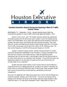 Houston Executive Airport Announces Opening A New Air Traffic Control Tower. BROOKSHIRE, TX -- (September 3, 2014) – Houston Executive Airport (HEA) has announced the opening of a new air traffic control tower beginnin