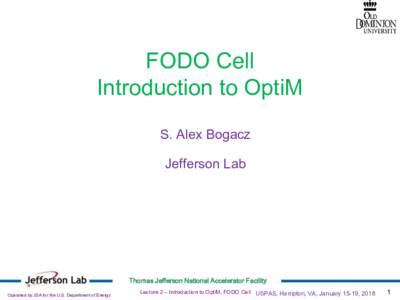 FODO Cell Introduction to OptiM S. Alex Bogacz Jefferson Lab  Thomas Jefferson National Accelerator Facility