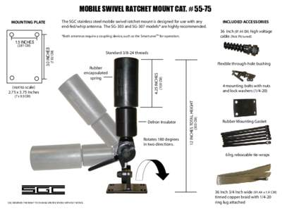 MOBILE SWIVEL RATCHET MOUNT CAT. # 55-75 The SGC stainless steel mobile swivel ratchet mount is designed for use with any end-fed/whip antenna. The SG-303 and SG-307 models* are highly recommended. MOUNTING PLATE