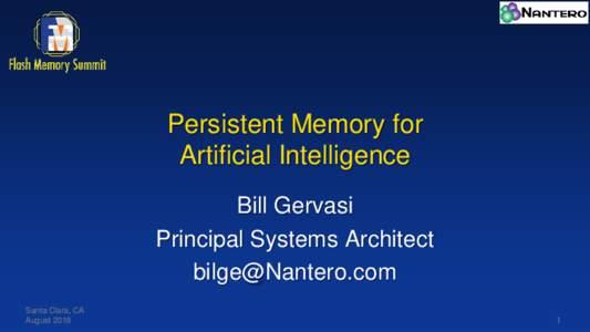 Persistent Memory for Artificial Intelligence Bill Gervasi Principal Systems Architect  Santa Clara, CA