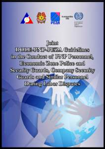 Joint DOLE-PNP-PEZA Guidelines in the Conduct of PNP Personnel, Economic Zone Police and Security Guards, Company Security Guards and Similar Personnel During Labor Disputes  Table of Contents