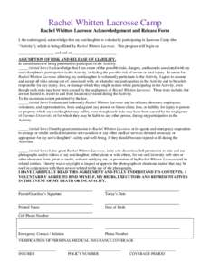 """Rachel Whitten Lacrosse Camp Rachel Whitten Lacrosse Acknowledgement and Release Form I, the undersigned, acknowledge that my son/daughter is voluntarily participating in Lacrosse Camp (the """"Activity""""), which is bein"""