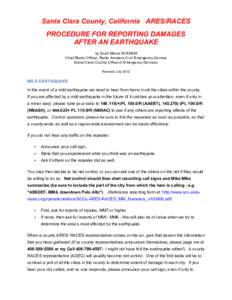 Santa Clara County, California ARES/RACES PROCEDURE FOR REPORTING DAMAGES AFTER AN EARTHQUAKE by Scott Morse KC6SKM Chief Radio Officer, Radio Amateur Civil Emergency Service Santa Clara County Office of Emergency Servic