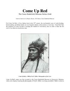 Come Up Red The Custer Battlefield Museum Strikes Gold Article & Interview by Hayley Brazier, 2010 Intern, Custer Battlefield Museum For Come Up Red, a Crow Indian born in the 19th century, his one-hundred years of cattl