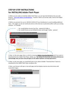 STEP-BY-STEP INSTRUCTIONS for INSTALLING Adobe Flash Player 1) When you are ready to install the Adobe Flash Player, you can type this link below into your web browser: http://get.adobe.com/flashplayer/. However, before
