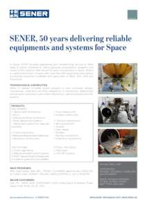 SENER, 50 years delivering reliable equipments and systems for Space In Space, SENER provides engineering and manufacturing services in three areas of activity: mechanisms, optical payloads, and guidance, navigation and