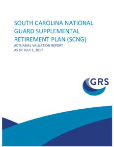 SOUTH CAROLINA NATIONAL GUARD SUPPLEMENTAL RETIREMENT PLAN (SCNG) ACTUARIAL VALUATION REPORT AS OF JULY 1, 2017