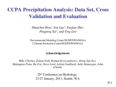 CCPA Precipitation Analysis: Data Set, Cross  Validation and Evaluation Dingchen Hou1, Yan Luo1 ,Yuejian Zhu1, Pingping Xie2, and Ying Lin1 Environmental Modeling Center/NCEP/NWS/NOAA 2 Climate Predi