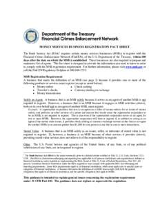 MONEY SERVICES BUSINESS REGISTRATION FACT SHEET The Bank Secrecy Act (BSA)1 requires certain money services businesses (MSBs) to register with the Financial Crimes Enforcement Network (FinCEN), of the U.S. Department of
