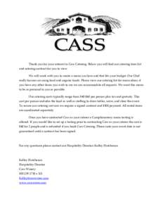 Thank you for your interest in Cass Catering. Below you will find our catering item list and catering contract for you to view. We will work with you to create a menu you love and that fits your budget. Our Chef really f