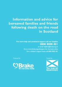 Information and advice for bereaved families and friends following death on the road in Scotland For more help and emotional support call our helpline