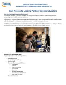 American Political Science Association January 16-18, 2015 • Washington Hilton • Washington, DC Gain Access to Leading Political Science Educators Why the Teaching & Learning Conference? Connect with a targeted audie