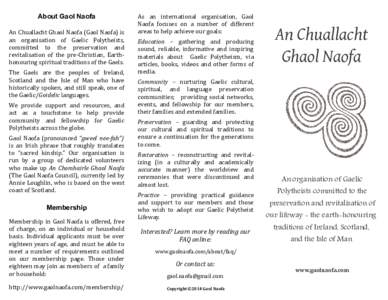 About Gaol Naofa An Chuallacht Ghaol Naofa (Gaol Naofa) is an organisation of Gaelic Polytheists, committed to the preservation and revitalisation of the pre-Christian, Earthhonouring spiritual traditions of the Gaels. T