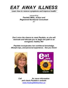 EAT AWAY ILLNESS Learn how to remove symptoms and improve health! presenting Paulette Millis, Author and Registered Nutritional Consultant AT