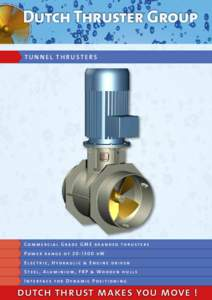 Dutch Thruster Group TUNNEL THRUSTERS Commercial Grade GME branded thrusters Power range ofkW Electric, Hydraulic & Engine driven