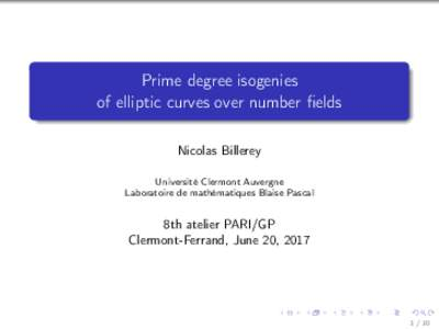 Prime degree isogenies of elliptic curves over number fields Nicolas Billerey Université Clermont Auvergne Laboratoire de mathématiques Blaise Pascal