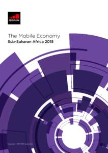 The Mobile Economy Sub-Saharan Africa 2015 Copyright © 2015 GSM Association  THE MOBILE ECONOMY SUB-SAHARAN AFRICA 2015