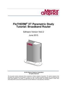 FloTHERM® XT Parametric Study Tutorial: Broadband Router Software Version ftxt2.2 June 2015   2015 Mentor Graphics Corporation