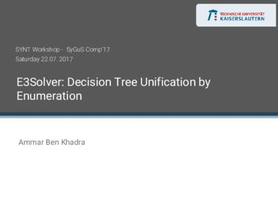 SYNT Workshop - SyGuS Comp'17 SaturdayE3Solver: Decision Tree Unification by Enumeration