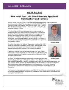 MEDIA RELASE New North East LHIN Board Members Appointed from Sudbury and Timmins April 19, 2018 – The North East Local Health Integration Network (NE LHIN) is pleased to announce two new Board Members appointed to the