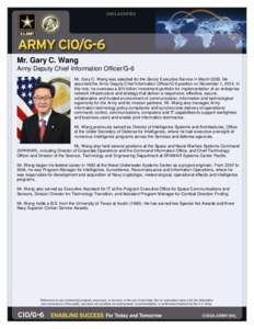 Mr. Gary C. Wang Army Deputy Chief Information Officer/G-6 Mr. Gary C. Wang was selected for the Senior Executive Service in March[removed]He assumed the Army Deputy Chief Information Officer/G-6 position on November 1, 20