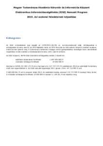 Magyar Tudományos Akadémia Könyvtár és Információs Központ Elektronikus Információszolgáltatás (EISZ) Nemzeti Program 2015. évi szakmai feladatainak teljesítése Költségvetés Az EISZ működésének jogi