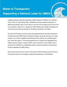 Better is Transparent: Supporting a National Label for GMOs Labeling products made with genetically modified organisms (GMOs) is an important issue in the U.S. food industry today. WhiteWave strongly supports transparenc