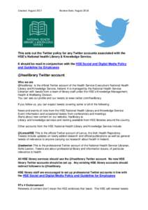 Created: AugustReview Date: August 2018 This sets out the Twitter policy for any Twitter accounts associated with the HSE's National health Library & Knowledge Service.