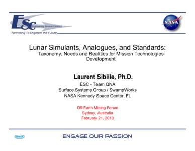 Lunar Simulants, Analogues, and Standards: Taxonomy, Needs and Realities for Mission Technologies Development Laurent Sibille, Ph.D. ESC - Team QNA