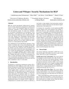 Listen and Whisper: Security Mechanisms for BGP Lakshminarayanan Subramanian∗ , Volker Roth++ , Ion Stoica∗ , Scott Shenker∗+ , Randy H. Katz∗ ∗ University of California, Berkeley {lakme,istoica,randy}@cs.berke