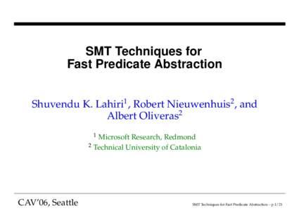SMT Techniques for Fast Predicate Abstraction Shuvendu K. Lahiri1 , Robert Nieuwenhuis2 , and Albert Oliveras2 1